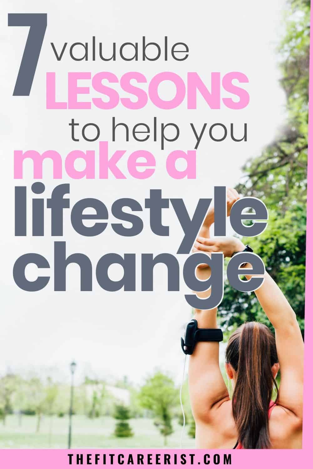 7 Valuable Lessons to Help You Make a Lifestyle Change