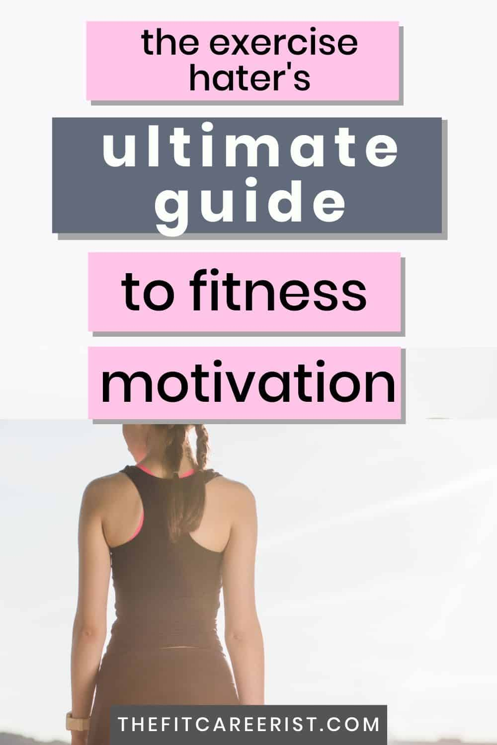 the exercise hater's ultimate guide to fitness motivation