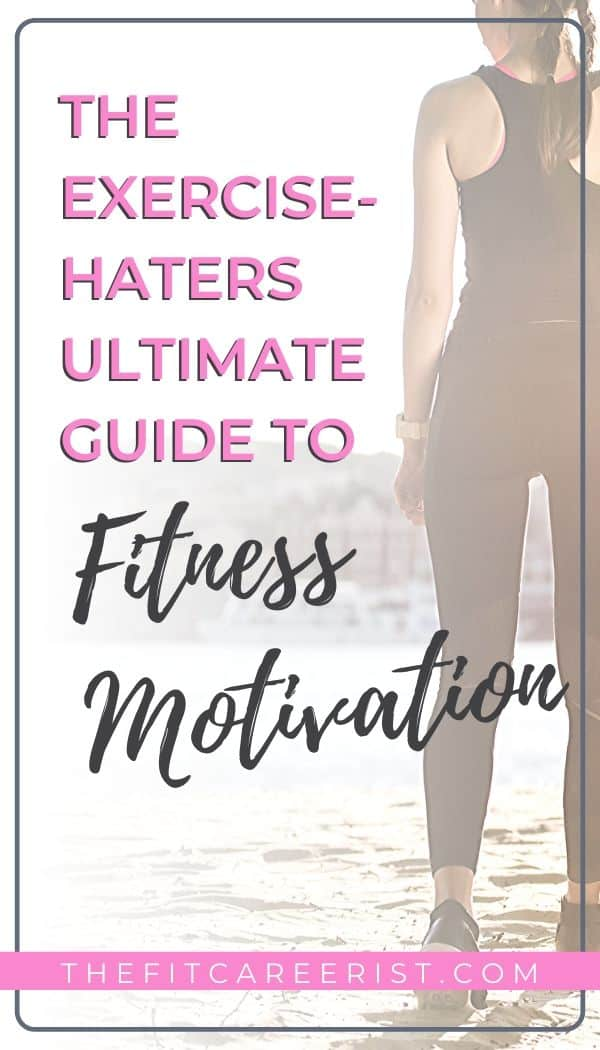 The Exericse-Hater's Ultimate Guide to Fitness Motivation